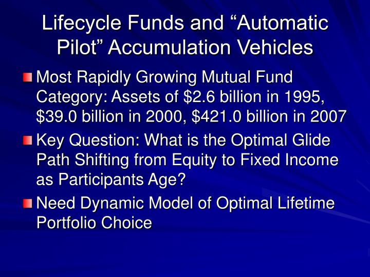 "Lifecycle Funds and ""Automatic Pilot"" Accumulation Vehicles"