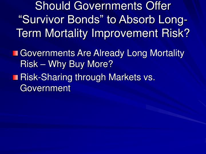 "Should Governments Offer ""Survivor Bonds"" to Absorb Long-Term Mortality Improvement Risk?"