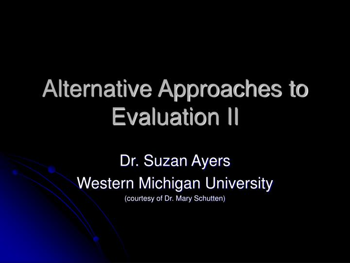 Alternative Approaches to Evaluation II