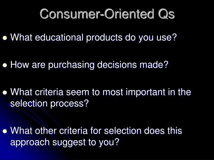 Consumer-Oriented Qs