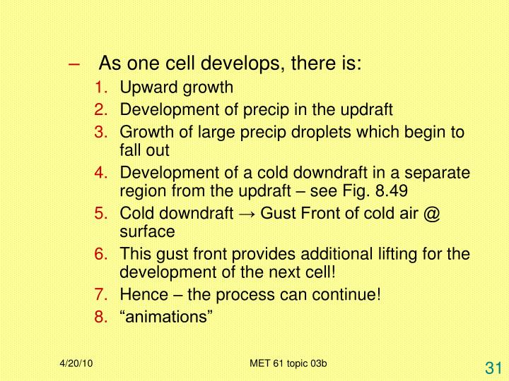 As one cell develops, there is: