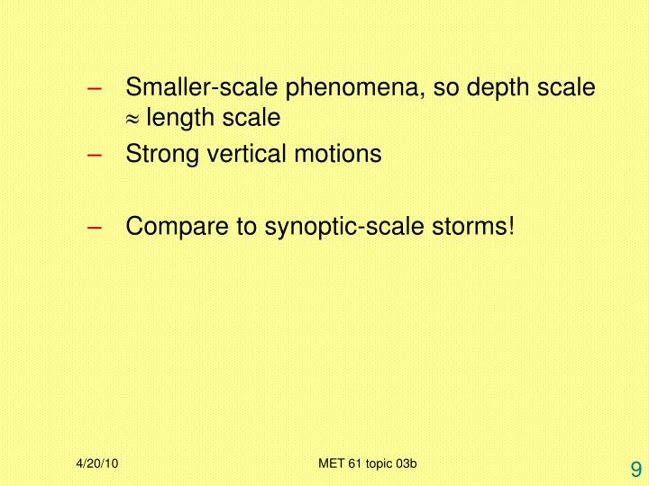 Smaller-scale phenomena, so depth scale