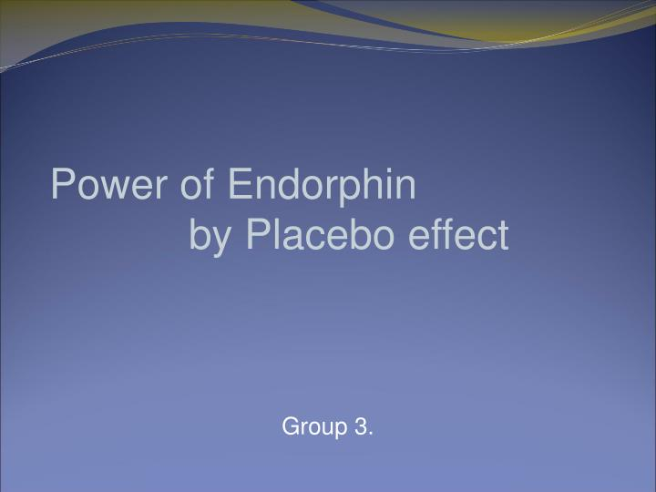Power of endorphin by placebo effect