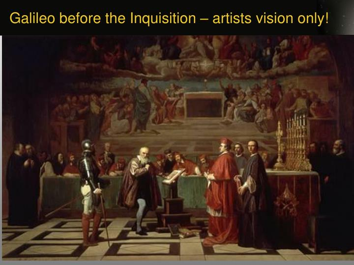 Galileo before the Inquisition – artists vision only!