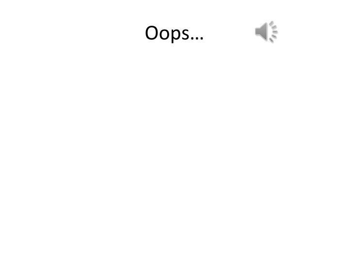 Oops…