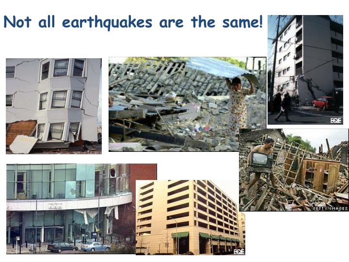 Not all earthquakes are the same!