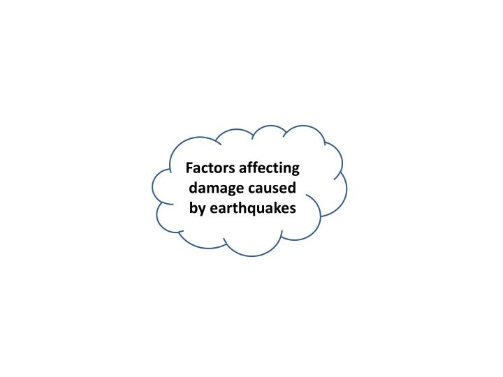 Factors affecting damage caused by earthquakes