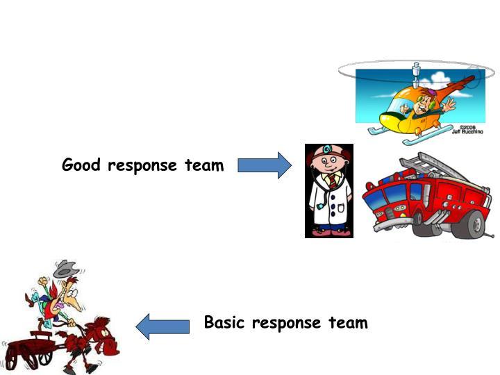 Good response team