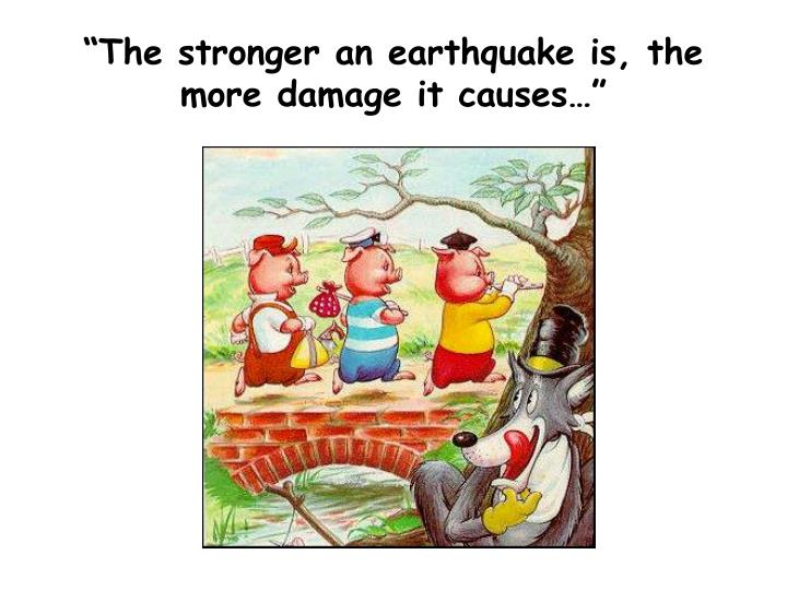 """The stronger an earthquake is, the more damage it causes…"""