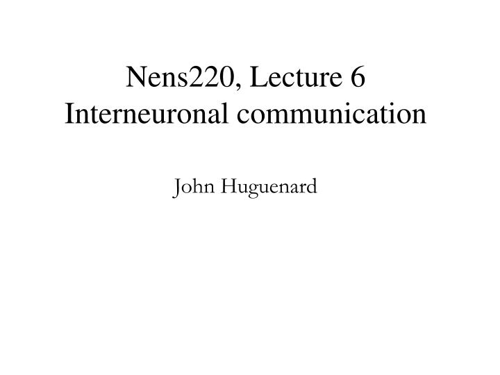 Nens220 lecture 6 interneuronal communication