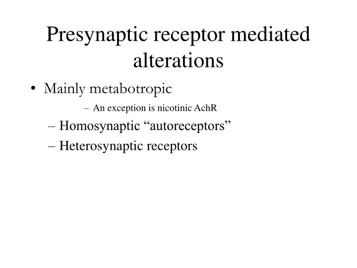 Presynaptic receptor mediated alterations