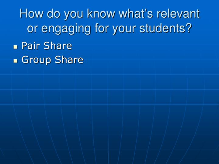 How do you know what's relevant or engaging for your students?
