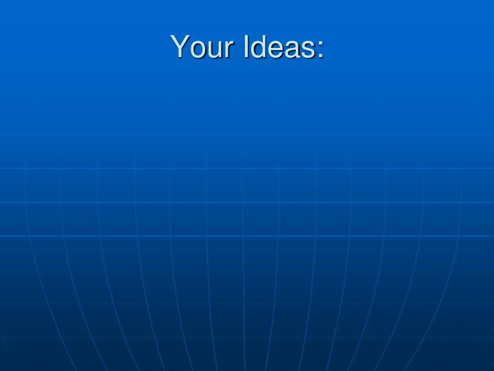 Your Ideas: