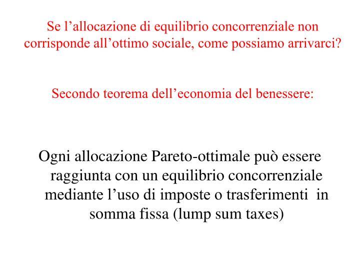 Se l'allocazione di equilibrio concorrenziale non corrisponde all'ottimo sociale, come possiamo arrivarci?
