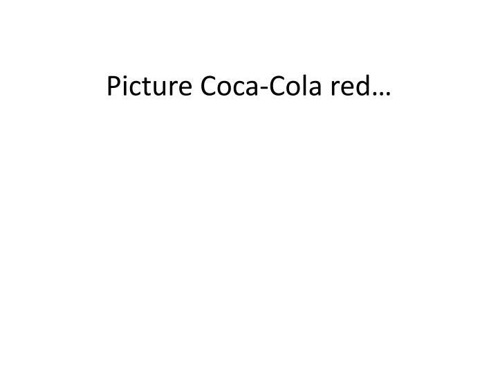 Picture Coca-Cola red…