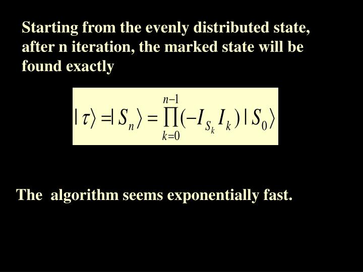 Starting from the evenly distributed state, after n iteration, the marked state will be found exactly