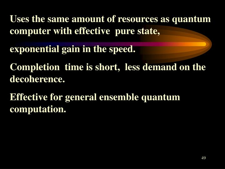 Uses the same amount of resources as quantum computer with effective  pure state,