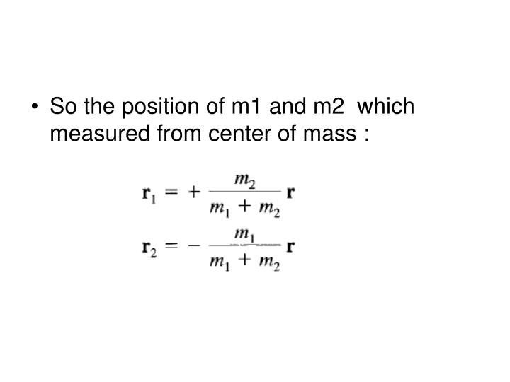 So the position of m1 and m2  which measured from center of mass :