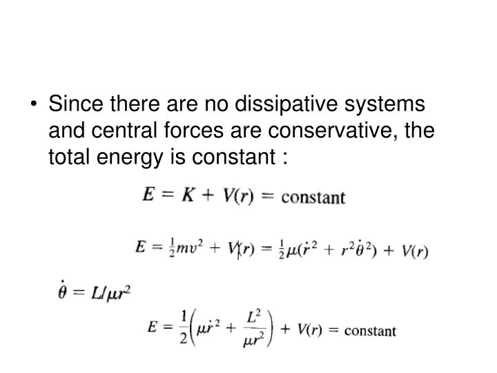 Since there are no dissipative systems and central forces are conservative, the total energy is constant :