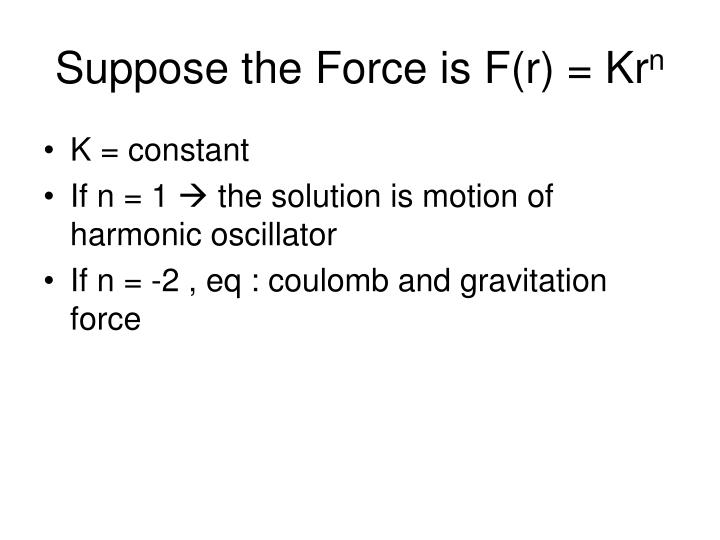Suppose the Force is F(r) = Kr
