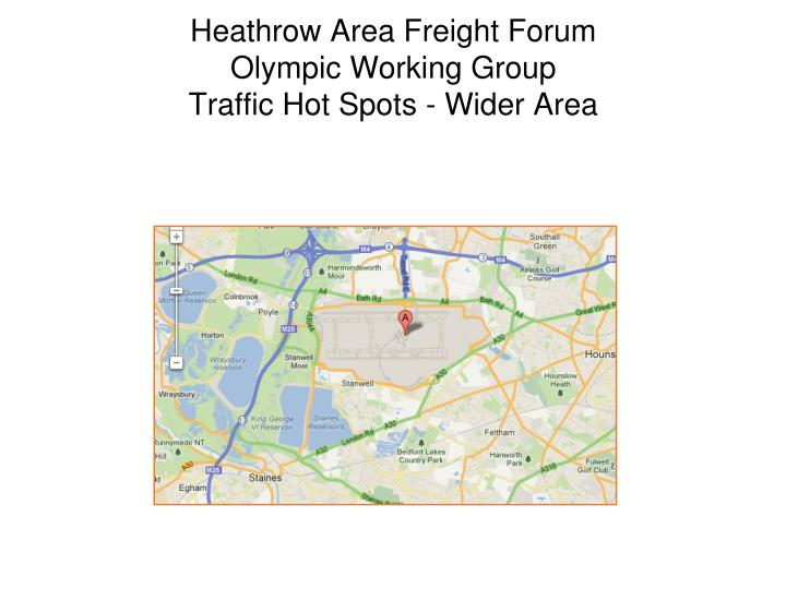 Heathrow area freight forum olympic working group traffic hot spots wider area