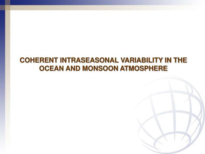 COHERENT INTRASEASONAL VARIABILITY IN THE OCEAN AND MONSOON ATMOSPHERE