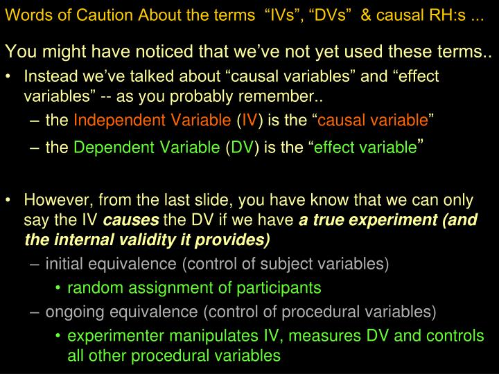 Words of Caution About the terms  IVs, DVs  & causal RH:s ...