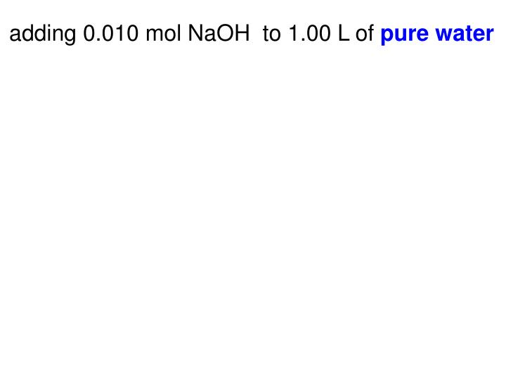 adding 0.010 mol NaOH  to 1.00 L of