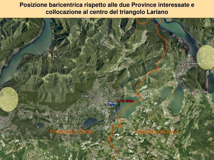 Posizione baricentrica rispetto alle due Province interessate e collocazione al centro del triangolo Lariano
