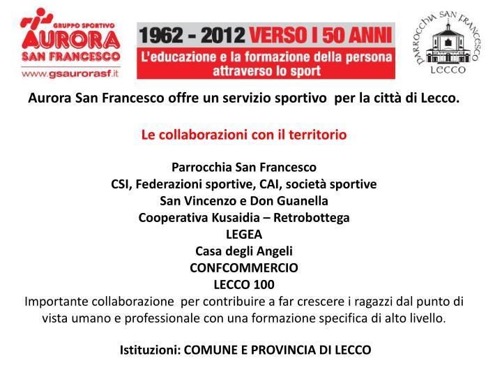 Aurora San Francesco offre un servizio sportivo  per la città di Lecco.