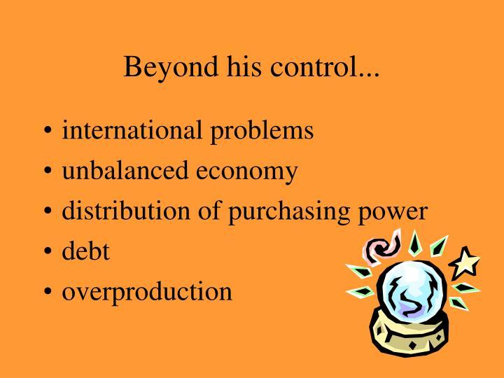 Beyond his control...