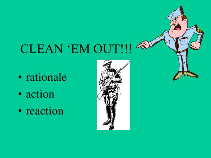 CLEAN 'EM OUT!!!