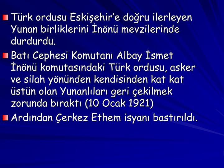 Türk ordusu Eskişehir'e doğru ilerleyen Yunan birliklerini İnönü mevzilerinde durdurdu.