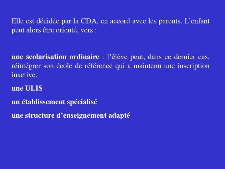 Elle est décidée par la CDA, en accord avec les parents. L'enfant peut alors être orienté, vers: