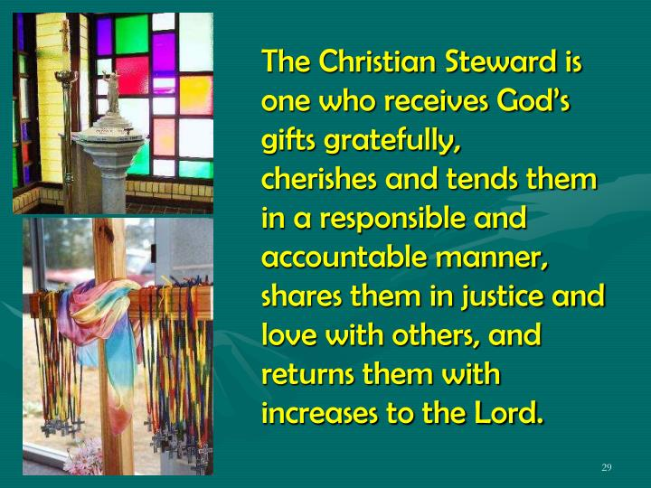 The Christian Steward is one who receives God's gifts gratefully,