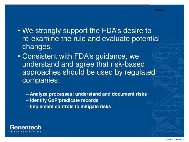 We strongly support the FDA's desire to       re-examine the rule and evaluate potential changes.