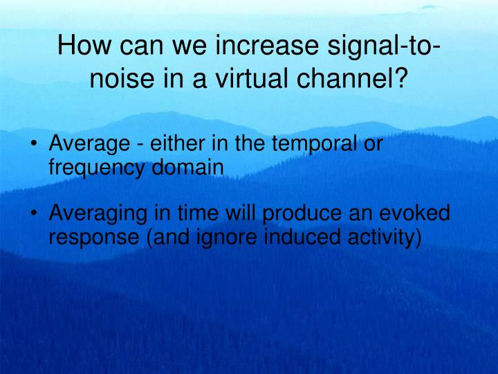 How can we increase signal-to-noise in a virtual channel?