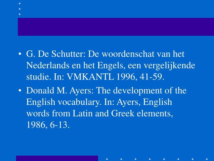 G. De Schutter: De woordenschat van het Nederlands en het Engels, een vergelijkende studie. In: VMKANTL 1996, 41-59.