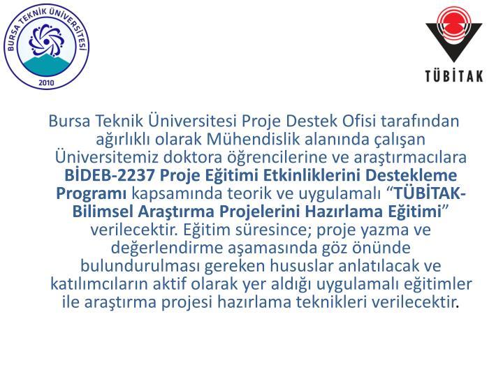 Bursa Teknik Üniversitesi Proje Destek Ofisi tarafından ağırlıklı olarak Mühendislik alanında çalışan Üniversitemiz doktora öğrencilerine ve araştırmacılara