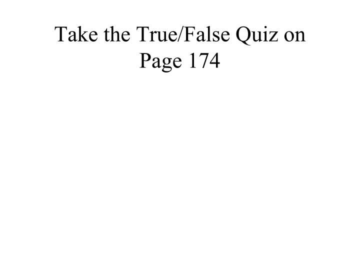 Take the True/False Quiz on Page 174