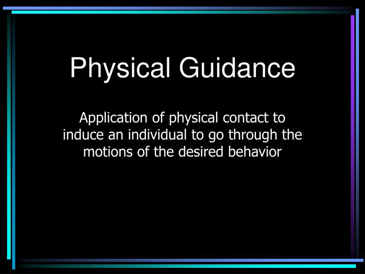 Physical Guidance