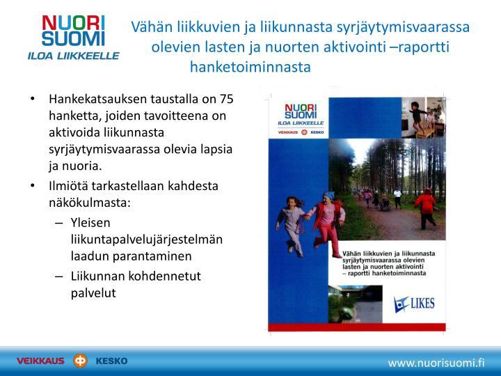 Vähän liikkuvien ja liikunnasta syrjäytymisvaarassa olevien lasten ja nuorten aktivointi –raportti hanketoiminnasta