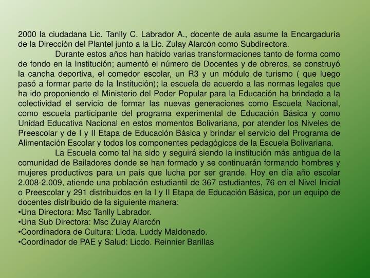 2000 la ciudadana Lic. Tanlly C. Labrador A., docente de aula asume la Encargadura de la Direccin del Plantel junto a la Lic. Zulay Alarcn como Subdirectora.