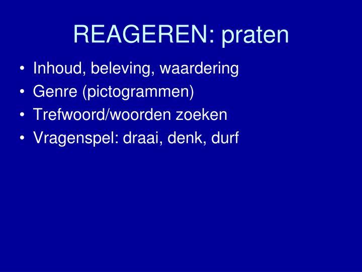 REAGEREN: praten