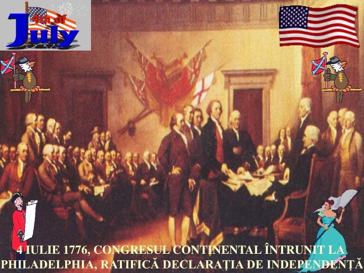 4 IULIE 1776, CONGRESUL CONTINENTAL ÎNTRUNIT LA