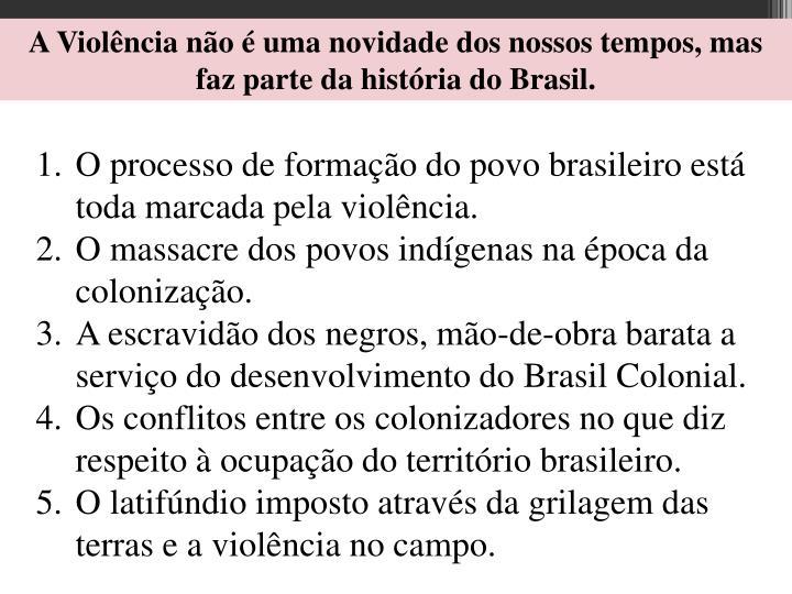 A Violência não é uma novidade dos nossos tempos, mas faz parte da história do Brasil.