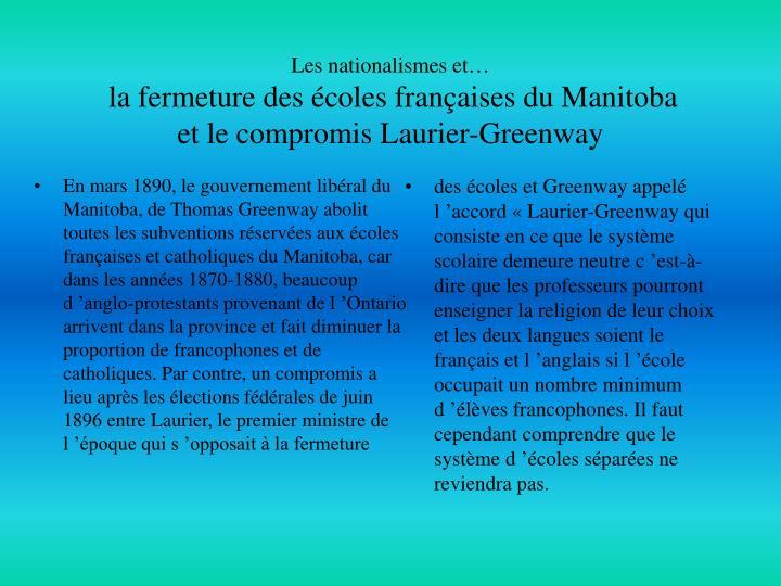En mars 1890, le gouvernement libéral du Manitoba, de Thomas Greenway abolit toutes les subventions réservées aux écoles françaises et catholiques du Manitoba, car dans les années 1870-1880, beaucoup d'anglo-protestants provenant de l'Ontario arrivent dans la province et fait diminuer la proportion de francophones et de catholiques. Par contre, un compromis a lieu après les élections fédérales de juin 1896 entre Laurier, le premier ministre de l'époque qui s'opposait à la fermeture