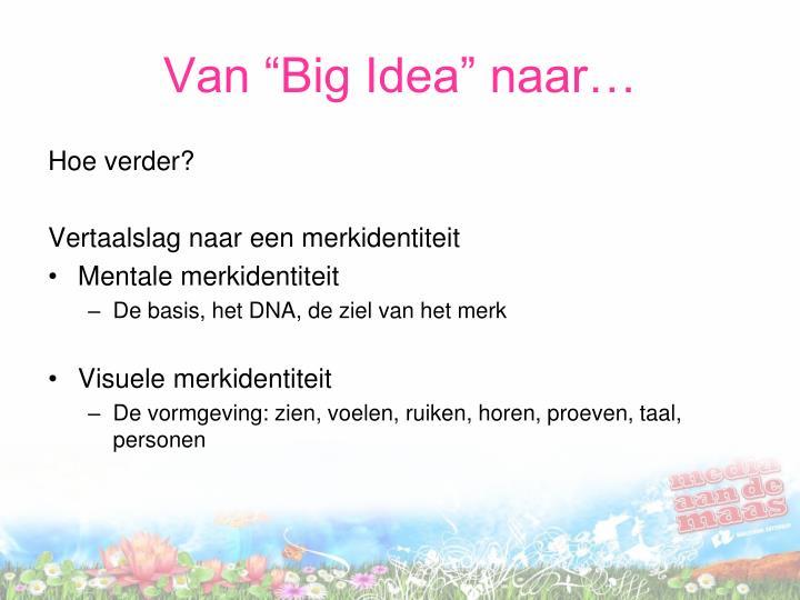 """Van """"Big Idea"""" naar…"""