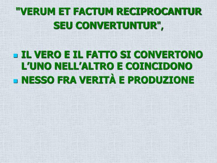 """""""VERUM ET FACTUM RECIPROCANTUR SEU CONVERTUNTUR"""