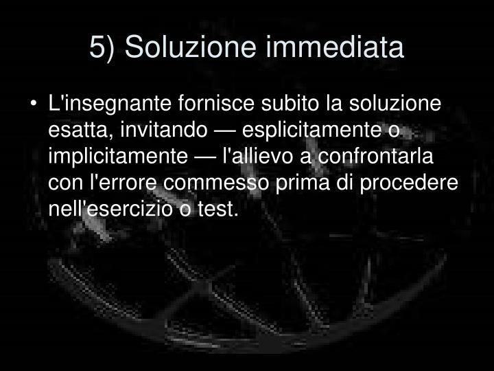 5) Soluzione immediata